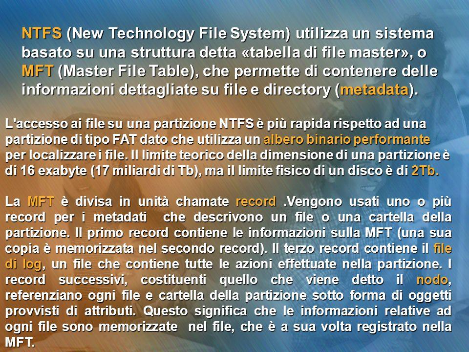 NTFS (New Technology File System) utilizza un sistema basato su una struttura detta «tabella di file master», o MFT (Master File Table), che permette