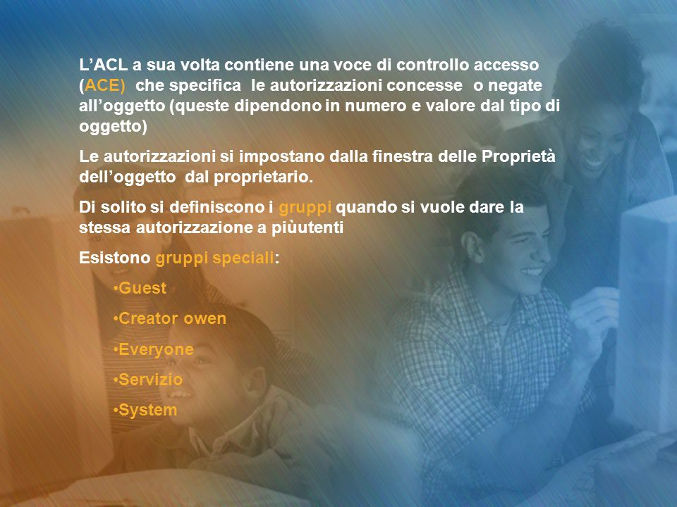 LACL a sua volta contiene una voce di controllo accesso (ACE) che specifica le autorizzazioni concesse o negate alloggetto (queste dipendono in numero
