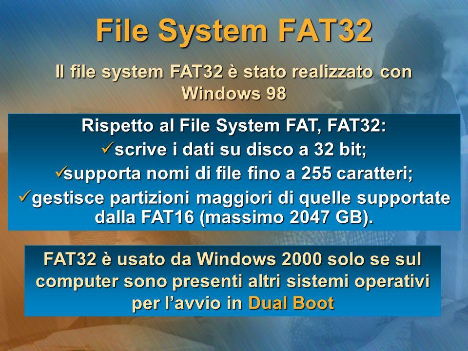 FAT32 è usato da Windows 2000 solo se sul computer sono presenti altri sistemi operativi per lavvio in Dual Boot Il file system FAT32 è stato realizza