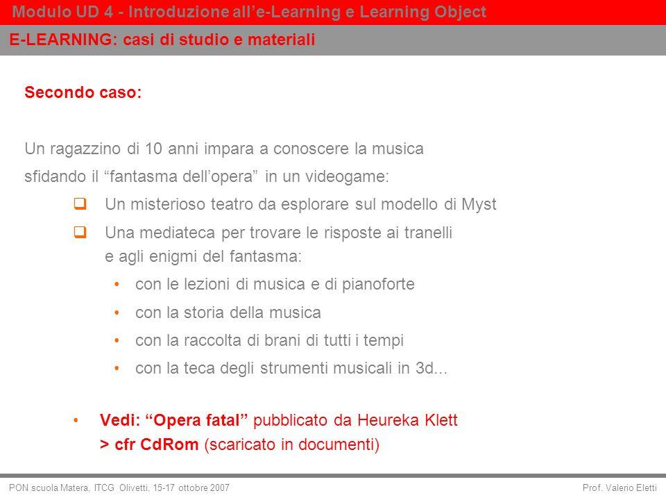 Prof. Valerio Eletti Modulo UD 4 - Introduzione alle-Learning e Learning Object PON scuola Matera, ITCG Olivetti, 15-17 ottobre 2007 Secondo caso: Un