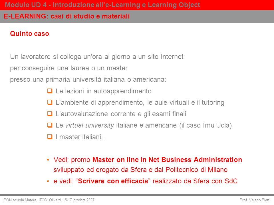 Prof. Valerio Eletti Modulo UD 4 - Introduzione alle-Learning e Learning Object PON scuola Matera, ITCG Olivetti, 15-17 ottobre 2007 Quinto caso Un la