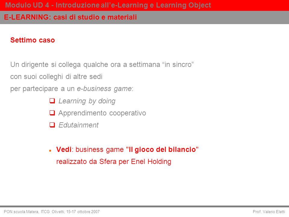 Prof. Valerio Eletti Modulo UD 4 - Introduzione alle-Learning e Learning Object PON scuola Matera, ITCG Olivetti, 15-17 ottobre 2007 Settimo caso Un d
