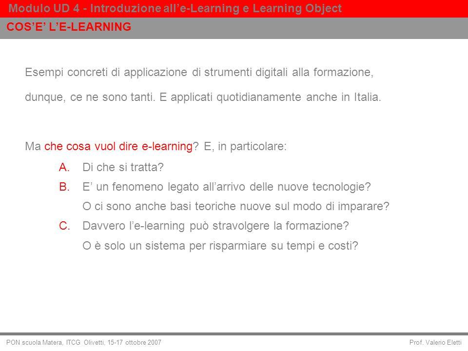 Prof. Valerio Eletti Modulo UD 4 - Introduzione alle-Learning e Learning Object PON scuola Matera, ITCG Olivetti, 15-17 ottobre 2007 Esempi concreti d