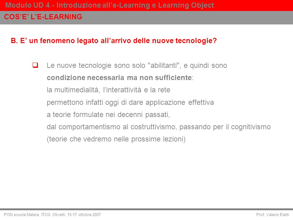 Prof. Valerio Eletti Modulo UD 4 - Introduzione alle-Learning e Learning Object PON scuola Matera, ITCG Olivetti, 15-17 ottobre 2007 B. E un fenomeno