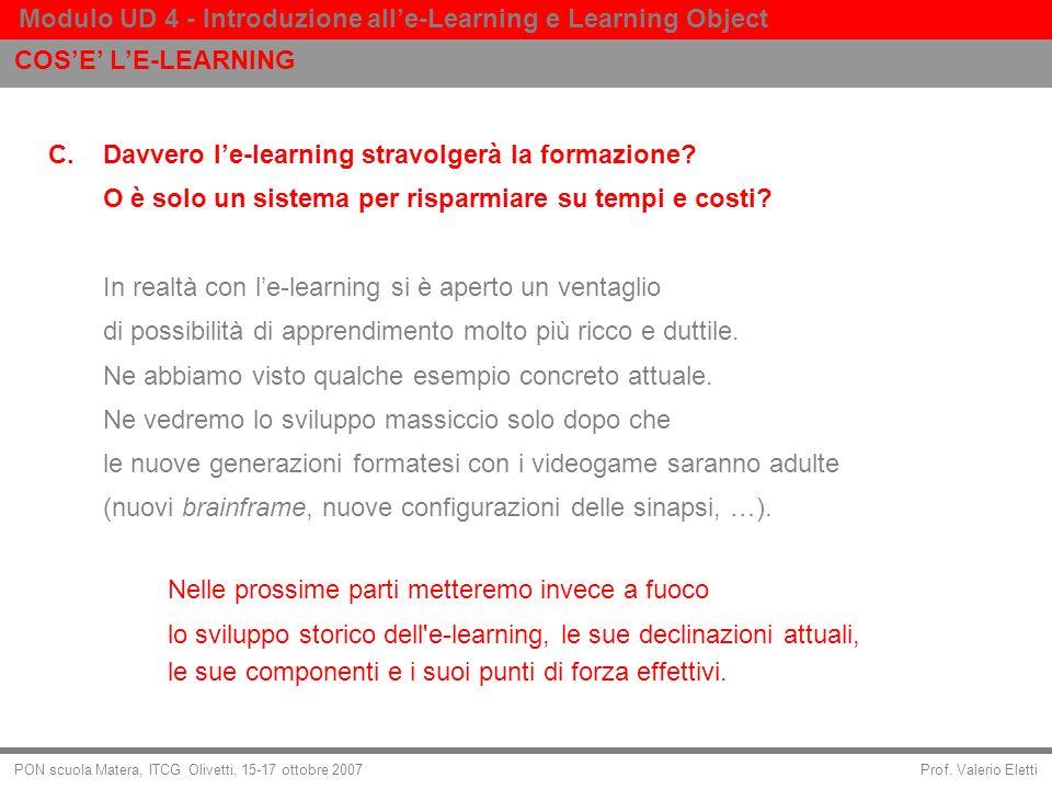 Prof. Valerio Eletti Modulo UD 4 - Introduzione alle-Learning e Learning Object PON scuola Matera, ITCG Olivetti, 15-17 ottobre 2007 C. Davvero le-lea