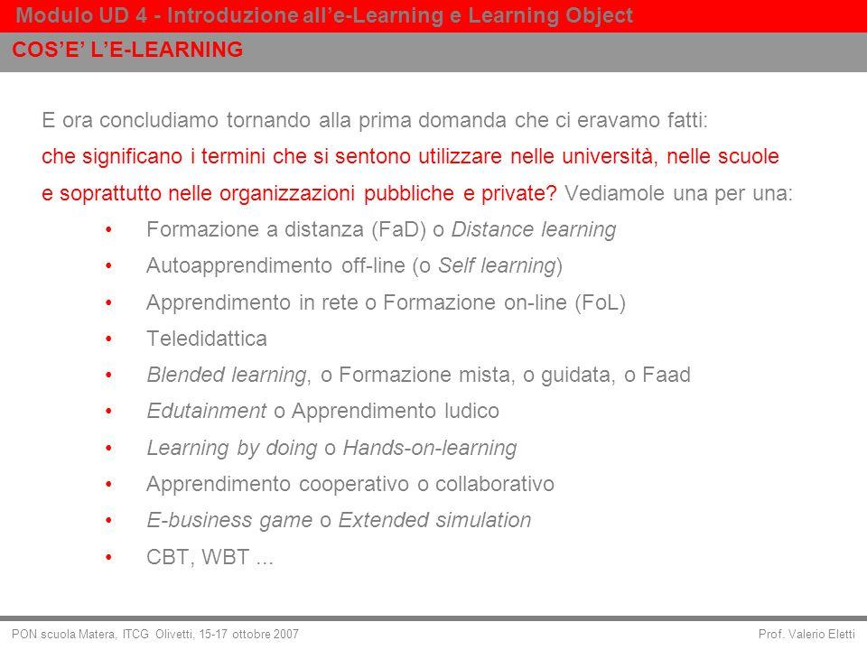 Prof. Valerio Eletti Modulo UD 4 - Introduzione alle-Learning e Learning Object PON scuola Matera, ITCG Olivetti, 15-17 ottobre 2007 E ora concludiamo