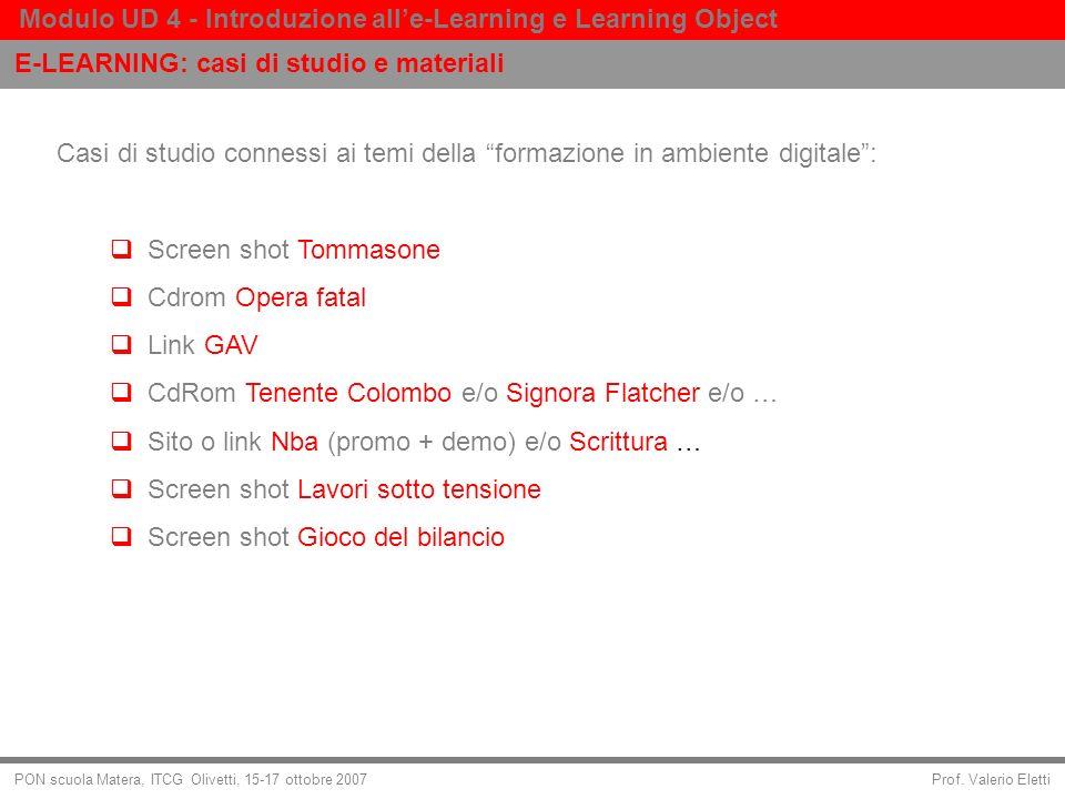 Prof. Valerio Eletti Modulo UD 4 - Introduzione alle-Learning e Learning Object PON scuola Matera, ITCG Olivetti, 15-17 ottobre 2007 E-LEARNING: casi