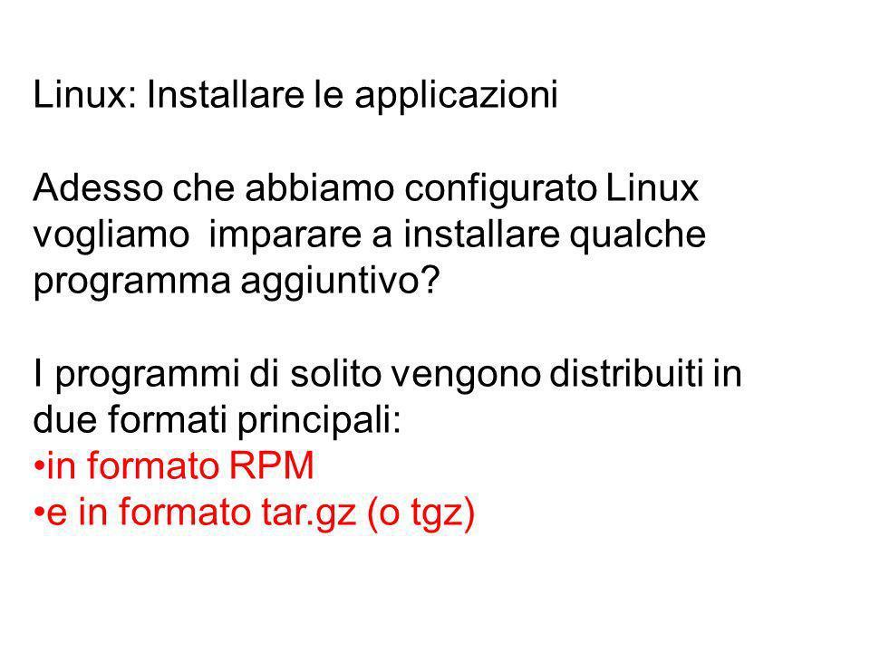 Linux: Installare le applicazioni Adesso che abbiamo configurato Linux vogliamo imparare a installare qualche programma aggiuntivo.