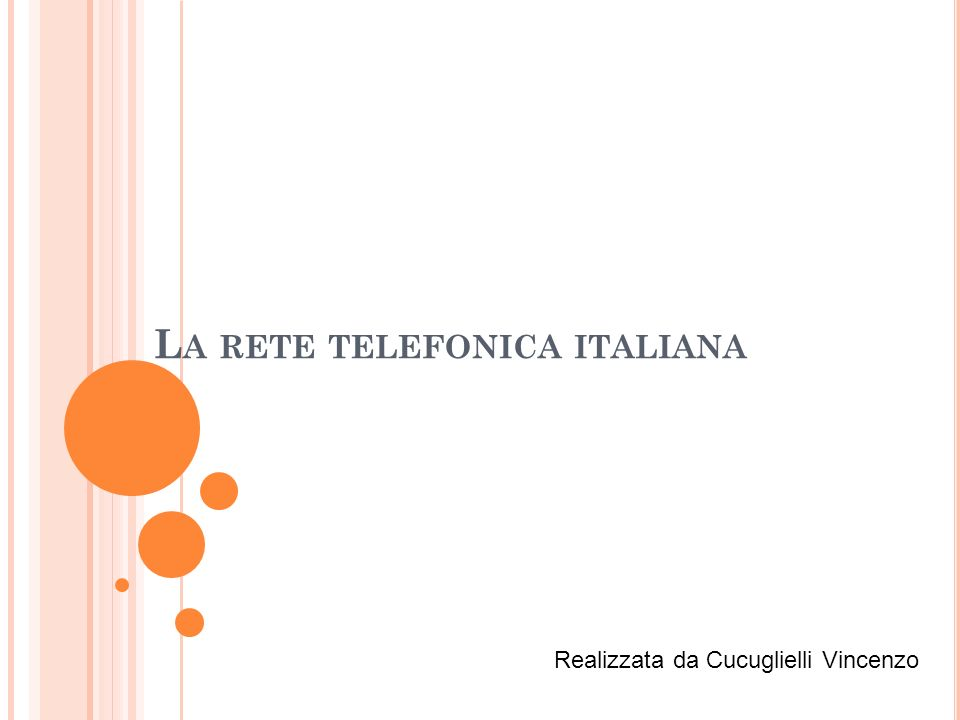 L A RETE TELEFONICA ITALIANA Realizzata da Cucuglielli Vincenzo