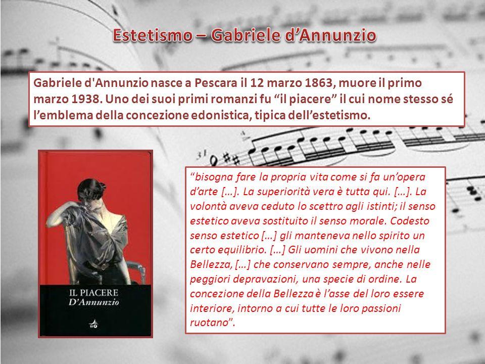 Gabriele d'Annunzio nasce a Pescara il 12 marzo 1863, muore il primo marzo 1938. Uno dei suoi primi romanzi fu il piacere il cui nome stesso sé lemble