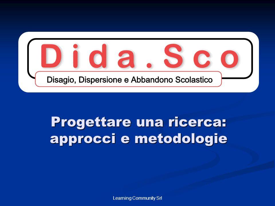 Learning Community Srl Progettare una ricerca: approcci e metodologie