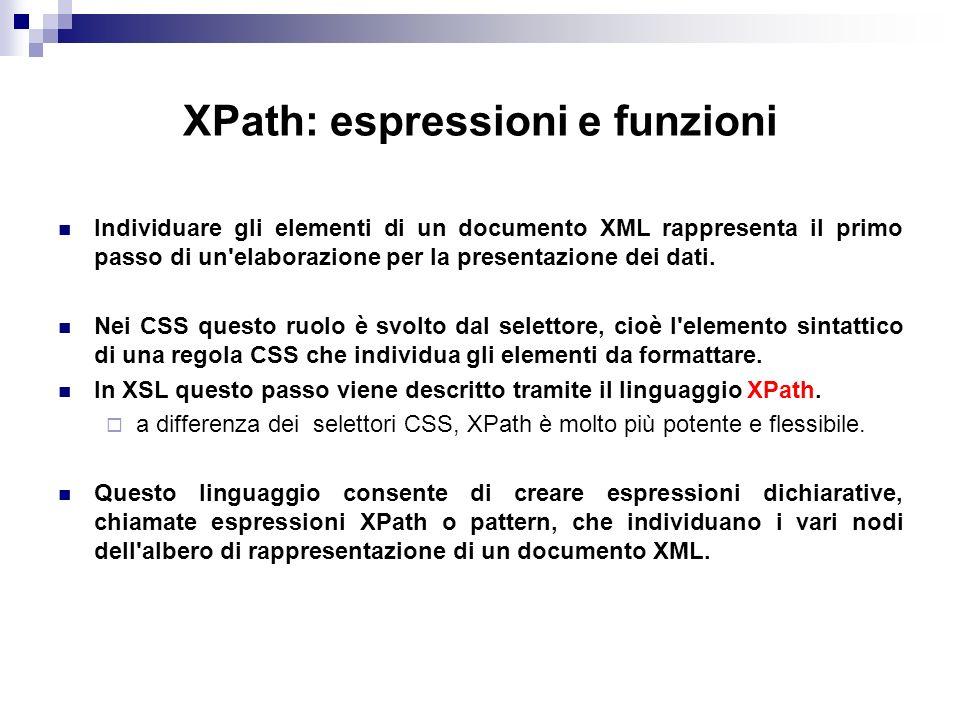XPath: espressioni e funzioni Individuare gli elementi di un documento XML rappresenta il primo passo di un elaborazione per la presentazione dei dati.