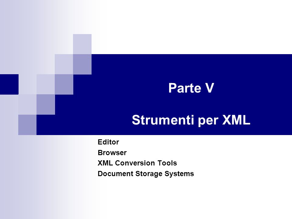 Parte V Strumenti per XML Editor Browser XML Conversion Tools Document Storage Systems