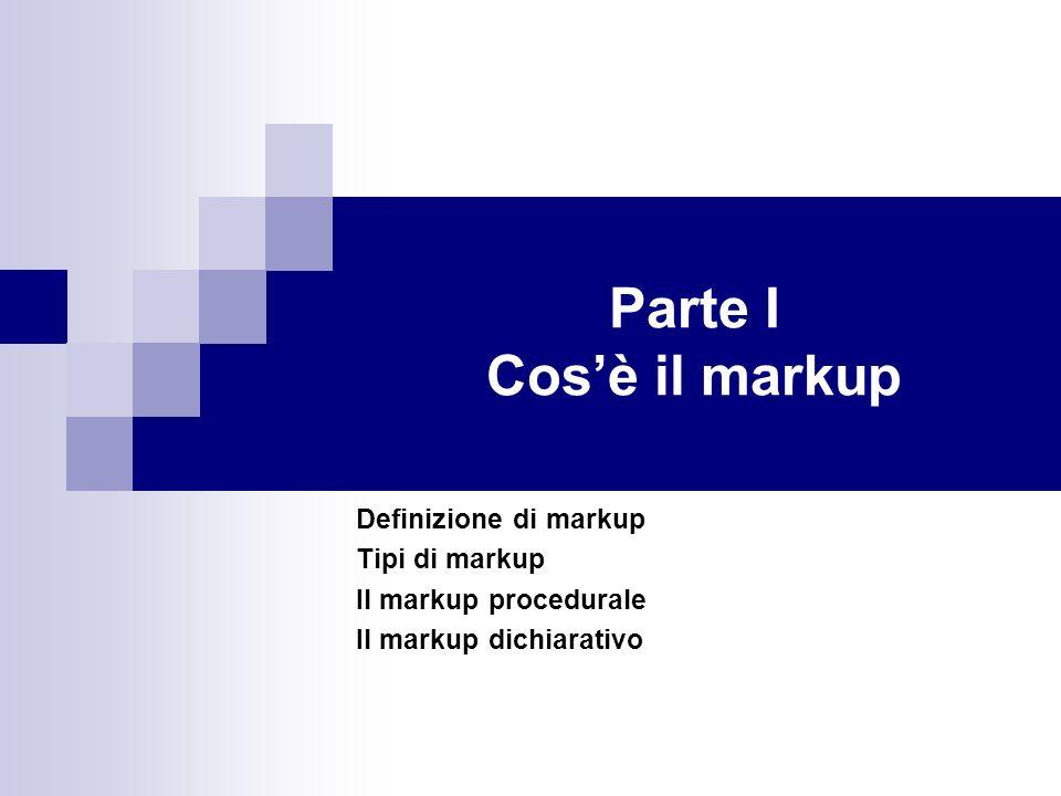 Il markup descrittivo Basato sul ruolo di ogni elemento viene descritto il ruolo allinterno del testo, più che le regole per la sua visualizzazione: ad esempio: questo è un titolo, questo è un paragrafo, questo è il nome dellautore, questa è una citazione.