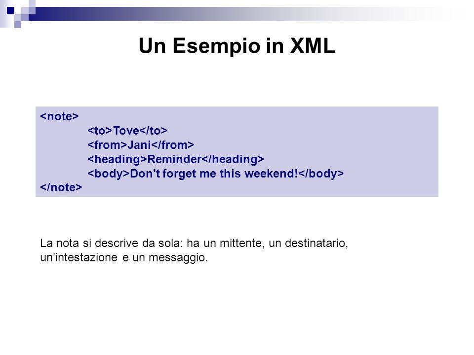 Un Esempio in XML Tove Jani Reminder Don t forget me this weekend.