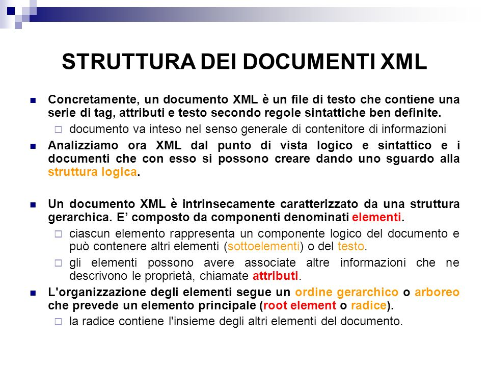 STRUTTURA DEI DOCUMENTI XML Concretamente, un documento XML è un file di testo che contiene una serie di tag, attributi e testo secondo regole sintattiche ben definite.