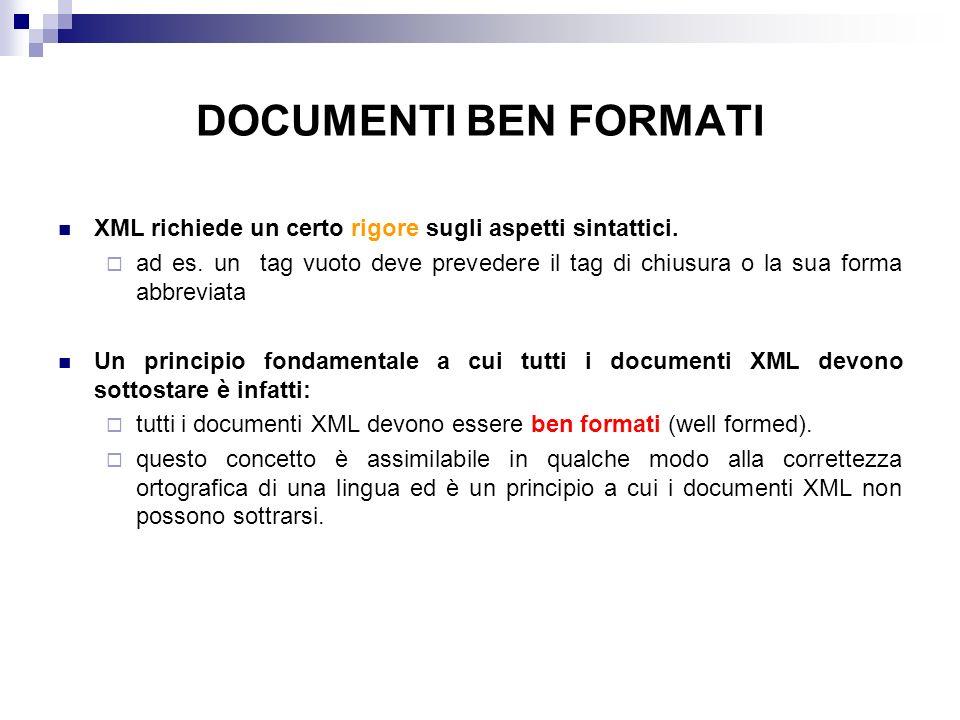 DOCUMENTI BEN FORMATI XML richiede un certo rigore sugli aspetti sintattici.