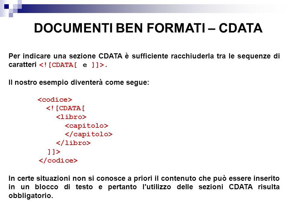 DOCUMENTI BEN FORMATI – CDATA Per indicare una sezione CDATA è sufficiente racchiuderla tra le sequenze di caratteri.