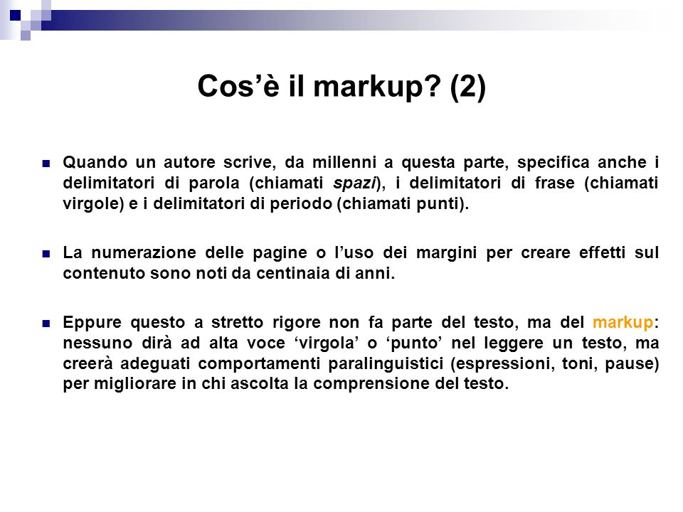 Tipi di markup Il markup assolve a diversi ruoli a seconda del sistema di elaborazione, dellapplicazione, dello scopo a cui il documento è soggetto.