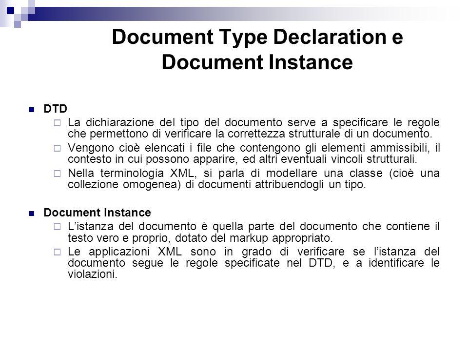DTD La dichiarazione del tipo del documento serve a specificare le regole che permettono di verificare la correttezza strutturale di un documento.