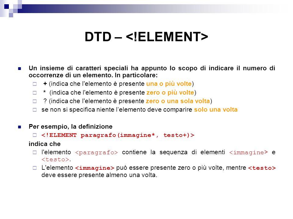 DTD – Un insieme di caratteri speciali ha appunto lo scopo di indicare il numero di occorrenze di un elemento.
