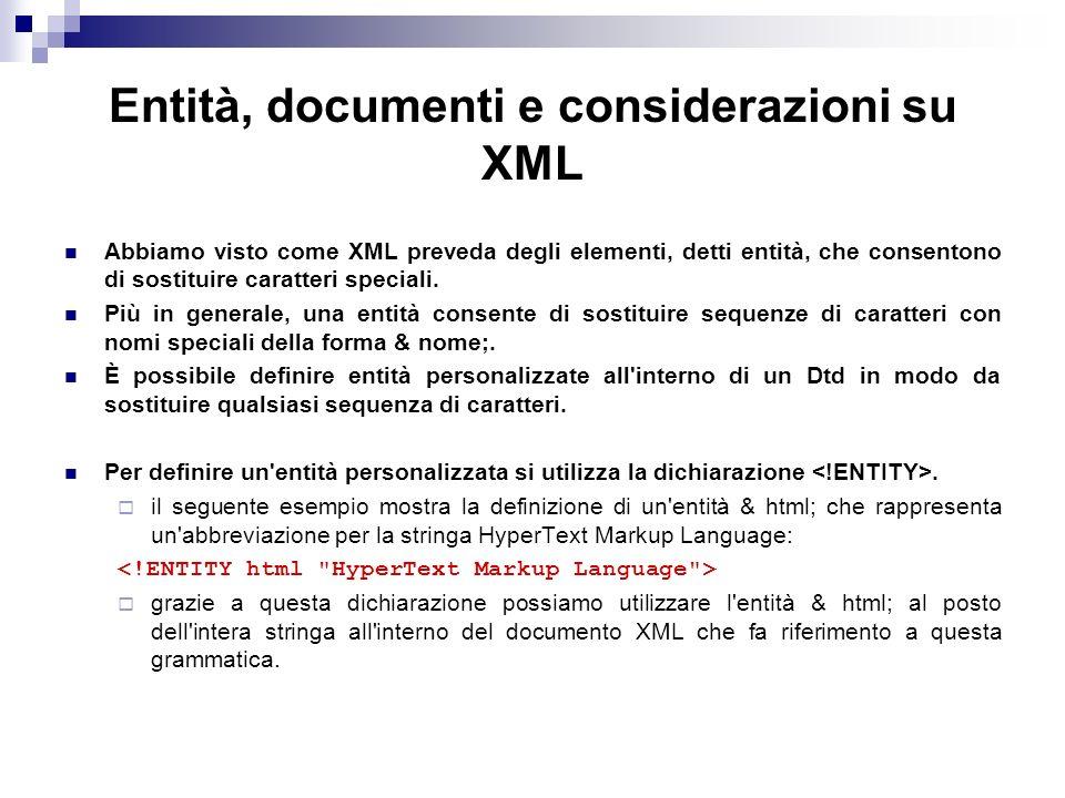 Entità, documenti e considerazioni su XML Abbiamo visto come XML preveda degli elementi, detti entità, che consentono di sostituire caratteri speciali.