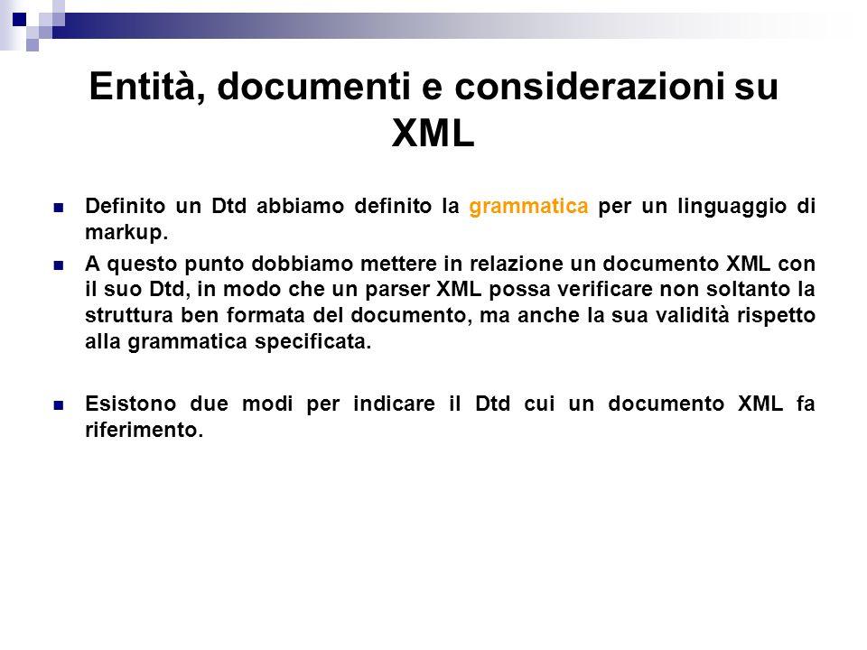 Entità, documenti e considerazioni su XML Definito un Dtd abbiamo definito la grammatica per un linguaggio di markup.