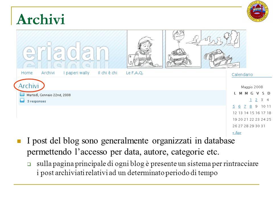 Archivi I post del blog sono generalmente organizzati in database permettendo laccesso per data, autore, categorie etc.