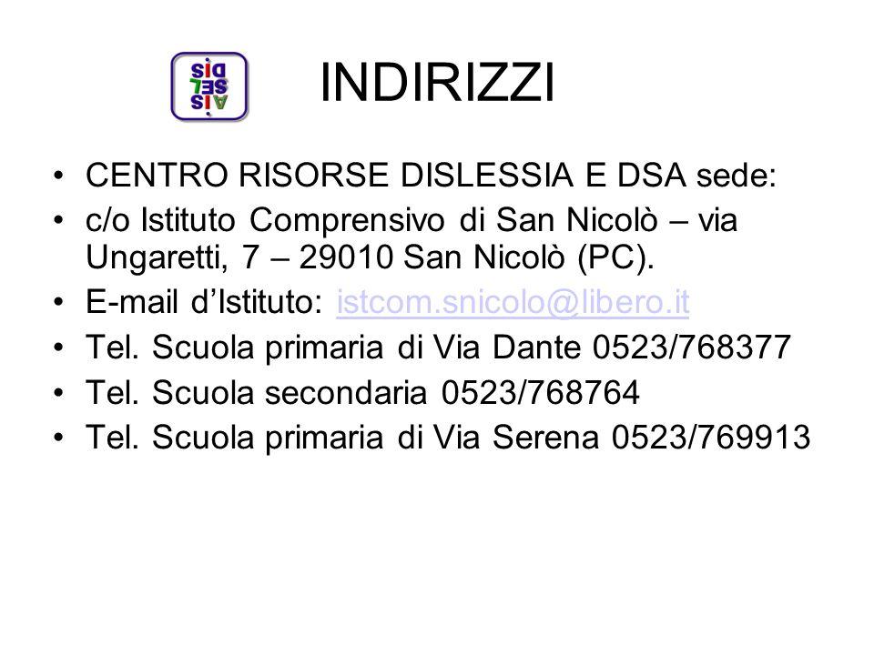 INDIRIZZI CENTRO RISORSE DISLESSIA E DSA sede: c/o Istituto Comprensivo di San Nicolò – via Ungaretti, 7 – 29010 San Nicolò (PC). E-mail dIstituto: is
