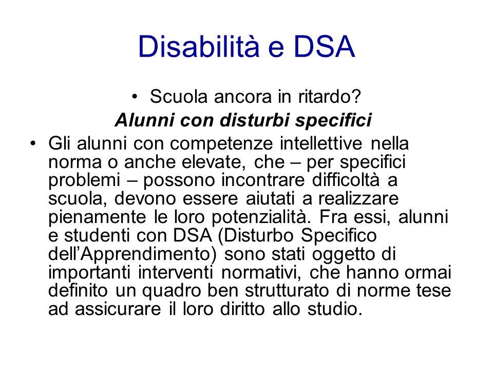Disabilità e DSA Scuola ancora in ritardo? Alunni con disturbi specifici Gli alunni con competenze intellettive nella norma o anche elevate, che – per
