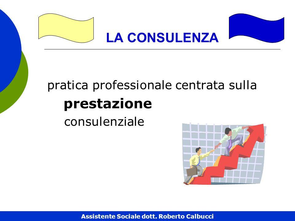 LA CONSULENZA pratica professionale centrata sulla prestazione consulenziale Assistente Sociale dott.