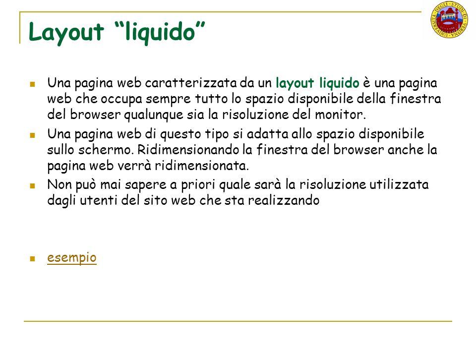 Layout liquido Una pagina web caratterizzata da un layout liquido è una pagina web che occupa sempre tutto lo spazio disponibile della finestra del browser qualunque sia la risoluzione del monitor.
