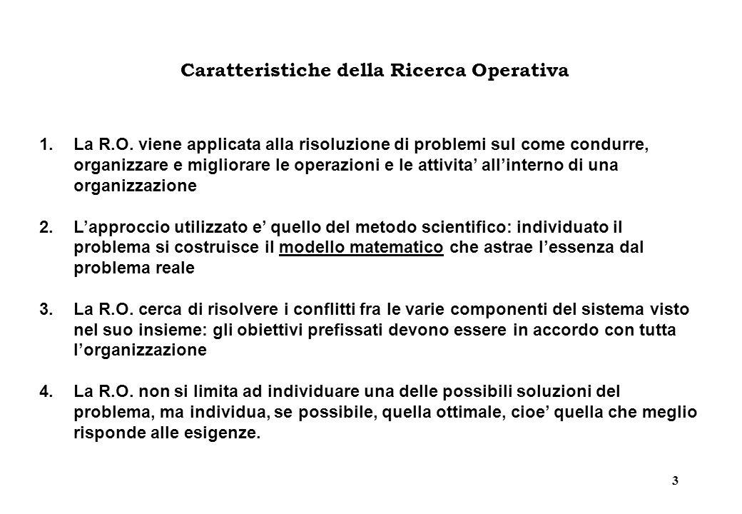 3 Caratteristiche della Ricerca Operativa 1.La R.O. viene applicata alla risoluzione di problemi sul come condurre, organizzare e migliorare le operaz