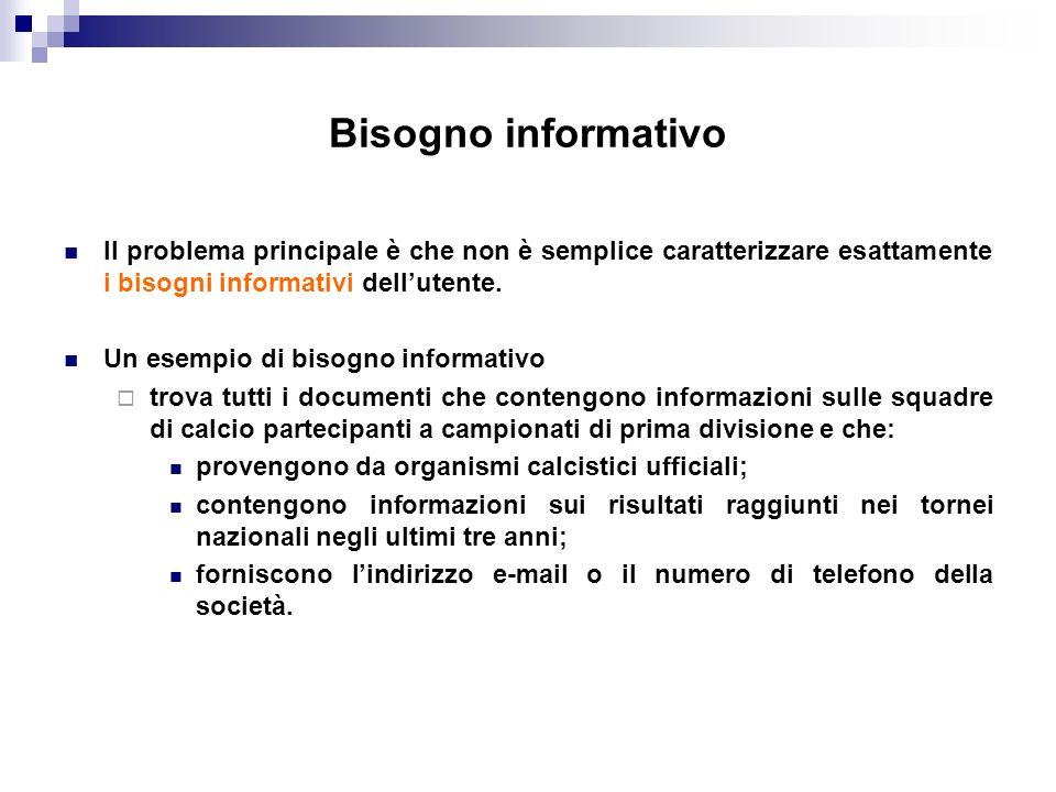 Bisogno informativo Il problema principale è che non è semplice caratterizzare esattamente i bisogni informativi dellutente. Un esempio di bisogno inf