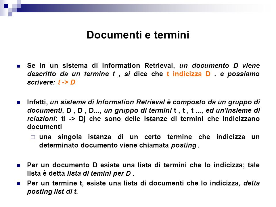 Documenti e termini Se in un sistema di Information Retrieval, un documento D viene descritto da un termine t, si dice che t indicizza D, e possiamo s
