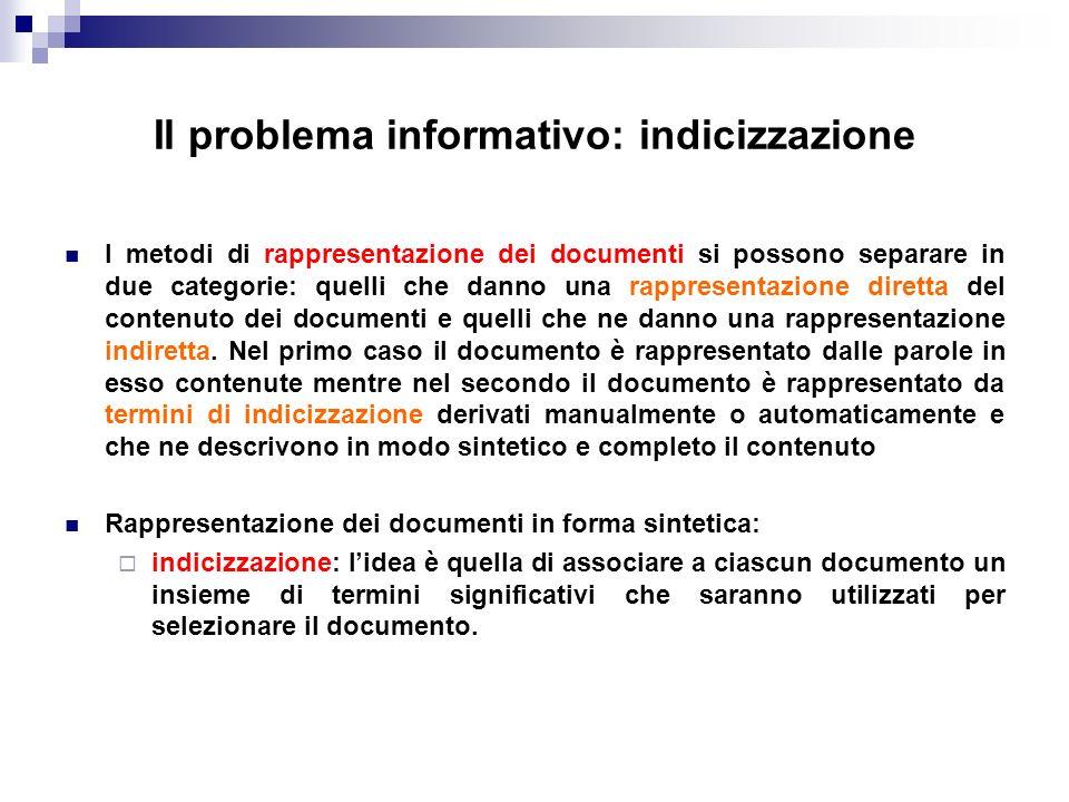 Il problema informativo: indicizzazione I metodi di rappresentazione dei documenti si possono separare in due categorie: quelli che danno una rapprese
