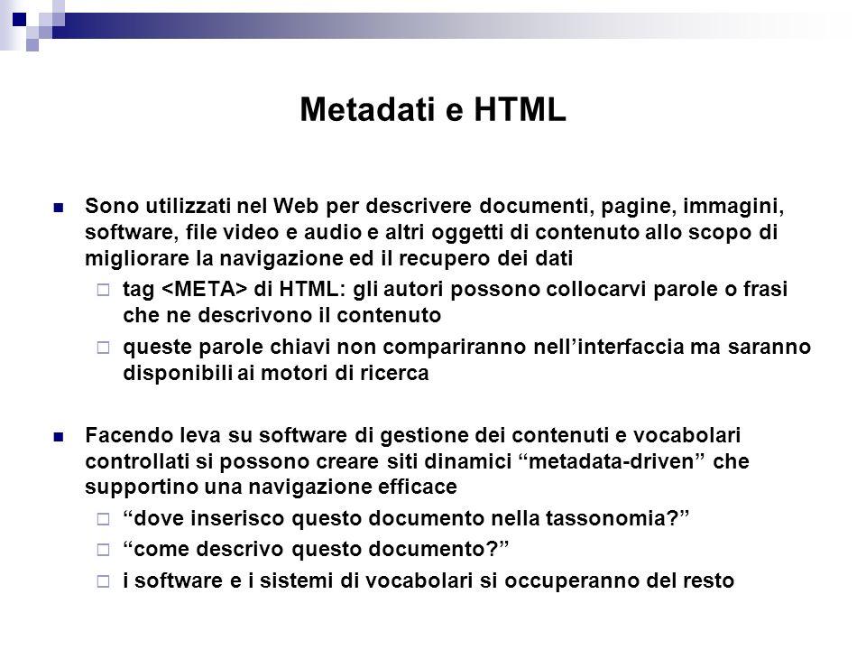 Metadati e HTML Sono utilizzati nel Web per descrivere documenti, pagine, immagini, software, file video e audio e altri oggetti di contenuto allo sco