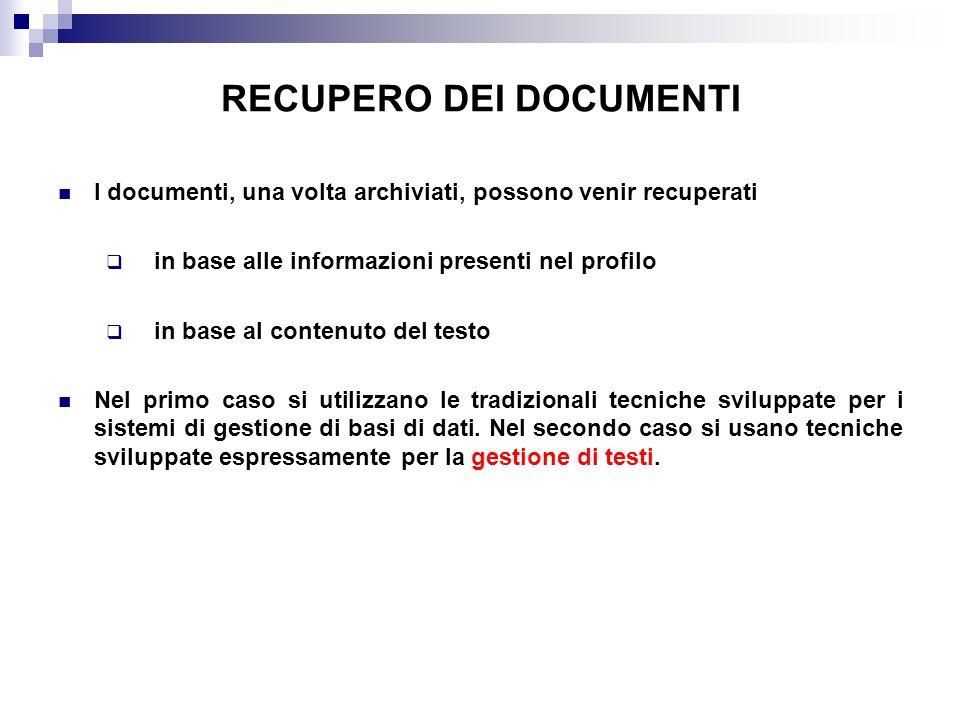 RECUPERO DEI DOCUMENTI I documenti, una volta archiviati, possono venir recuperati in base alle informazioni presenti nel profilo in base al contenuto