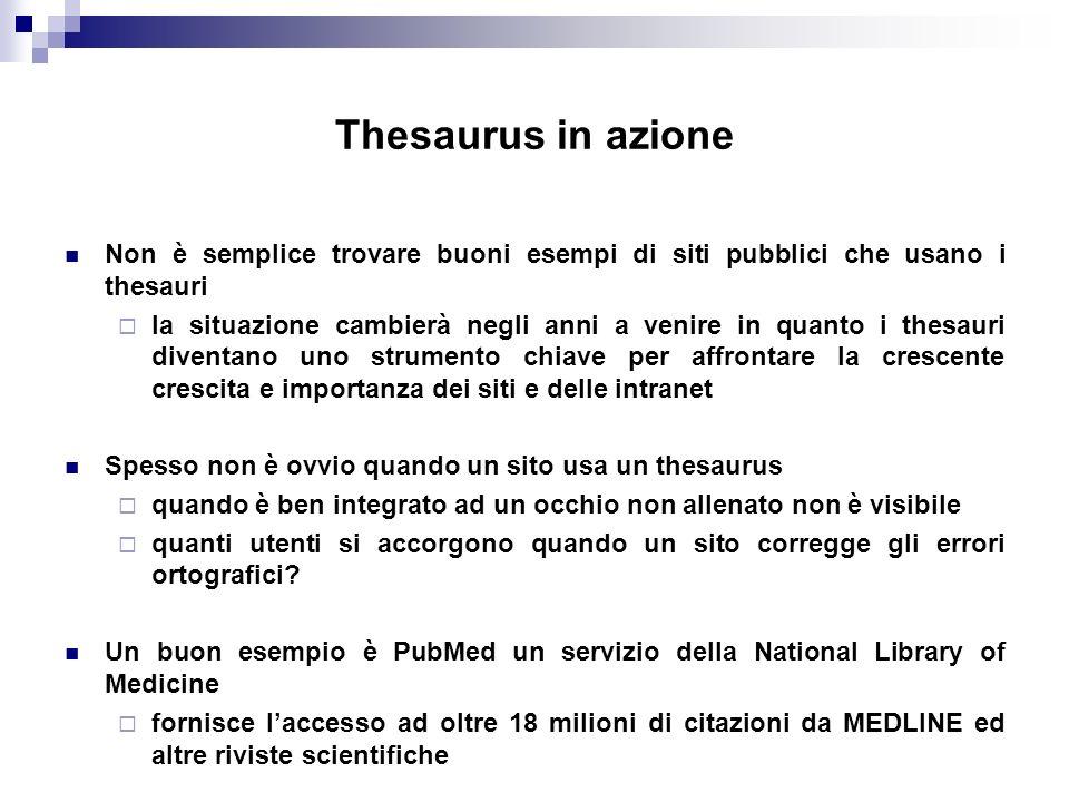 Thesaurus in azione Non è semplice trovare buoni esempi di siti pubblici che usano i thesauri la situazione cambierà negli anni a venire in quanto i t