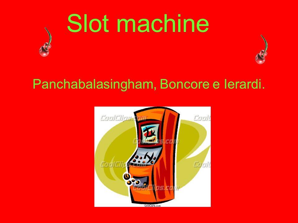 Slot machine Panchabalasingham, Boncore e Ierardi.