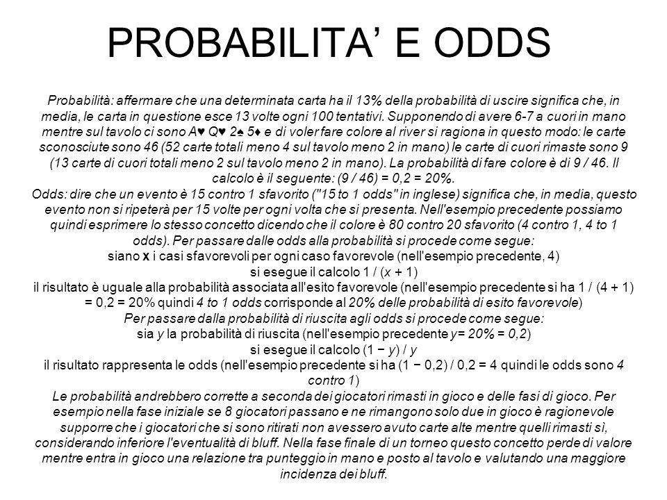PROBABILITA E ODDS Probabilità: affermare che una determinata carta ha il 13% della probabilità di uscire significa che, in media, le carta in questio