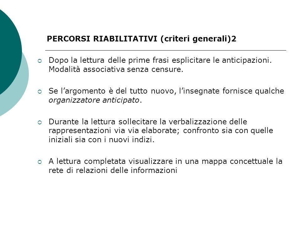 PERCORSI RIABILITATIVI (criteri generali)2 Dopo la lettura delle prime frasi esplicitare le anticipazioni.