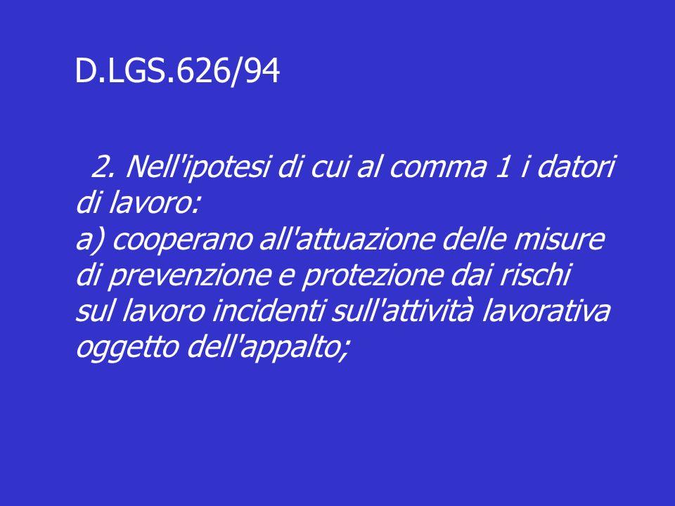 D.LGS.626/94 2. Nell'ipotesi di cui al comma 1 i datori di lavoro: a) cooperano all'attuazione delle misure di prevenzione e protezione dai rischi sul