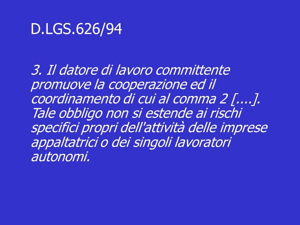 D.LGS.626/94 3. Il datore di lavoro committente promuove la cooperazione ed il coordinamento di cui al comma 2 [....]. Tale obbligo non si estende ai
