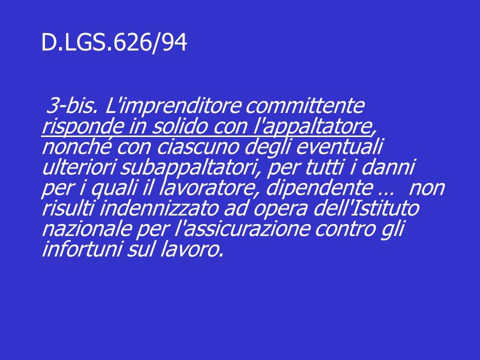 D.LGS.626/94 3-bis. L'imprenditore committente risponde in solido con l'appaltatore, nonché con ciascuno degli eventuali ulteriori subappaltatori, per
