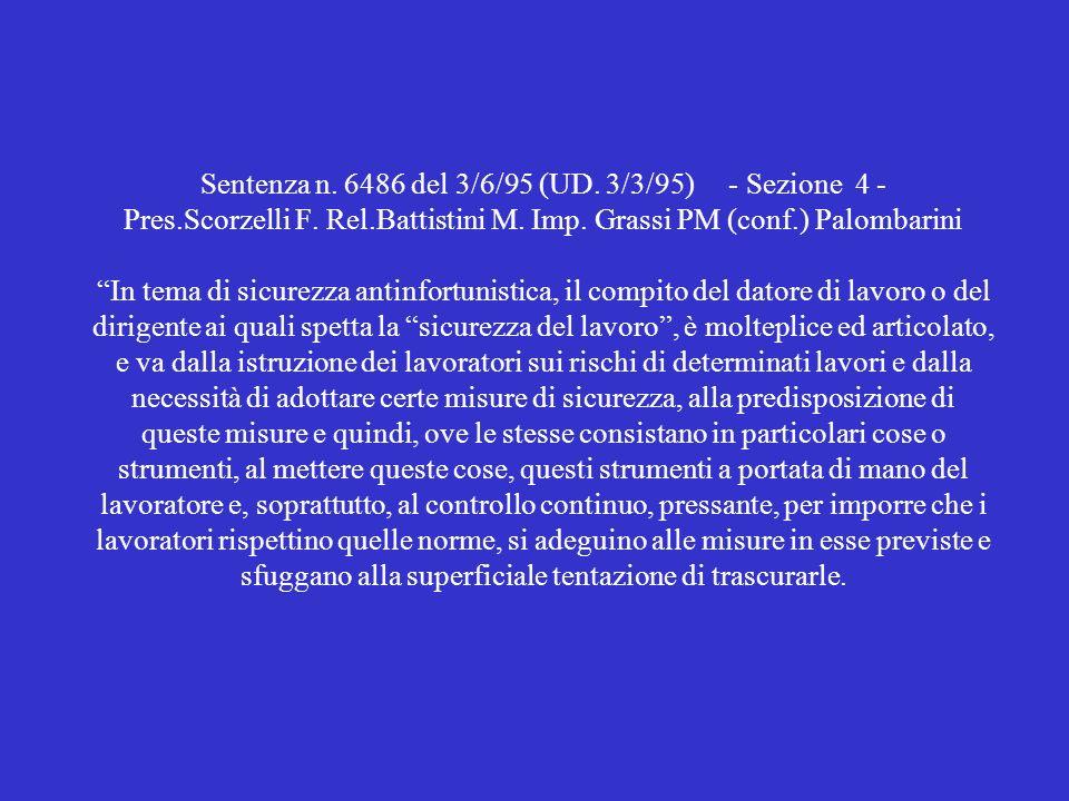 Sentenza n. 6486 del 3/6/95 (UD. 3/3/95) - Sezione 4 - Pres.Scorzelli F. Rel.Battistini M. Imp. Grassi PM (conf.) Palombarini In tema di sicurezza ant