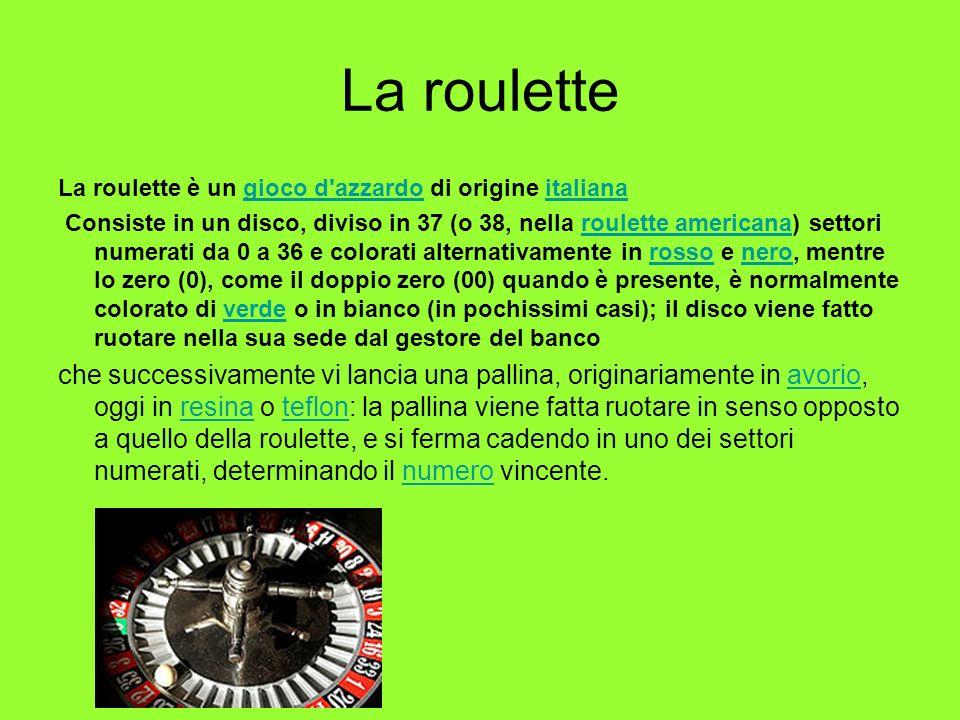 La roulette La roulette è un gioco d'azzardo di origine italianagioco d'azzardoitaliana Consiste in un disco, diviso in 37 (o 38, nella roulette ameri