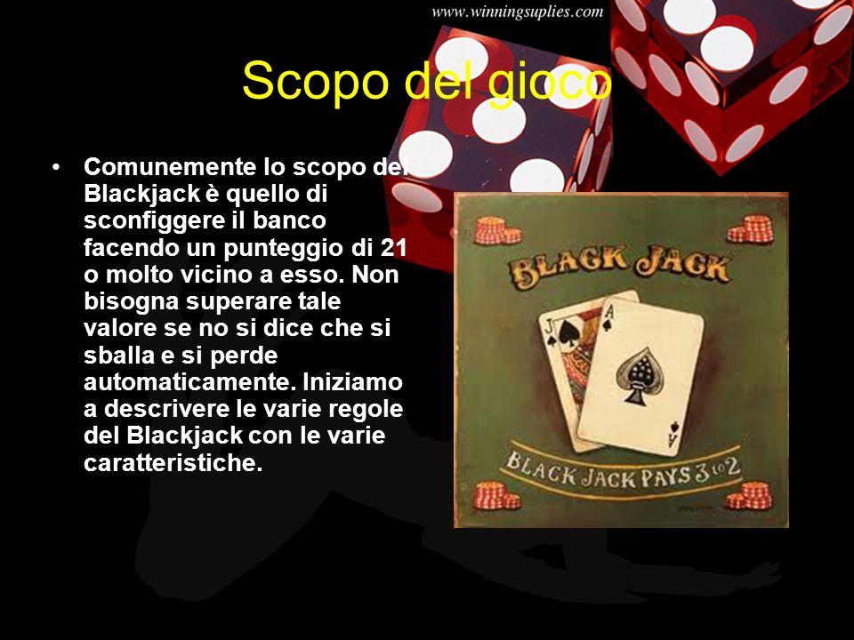 Scopo del gioco Comunemente lo scopo del Blackjack è quello di sconfiggere il banco facendo un punteggio di 21 o molto vicino a esso. Non bisogna supe