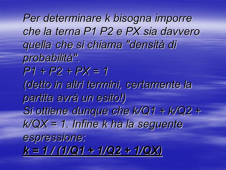 Nell esempio, k = 0.7947 e quindi P1 = 0.5931 (59%), PX = 0.2303 (23%), P2 = 0.1766 (18%).