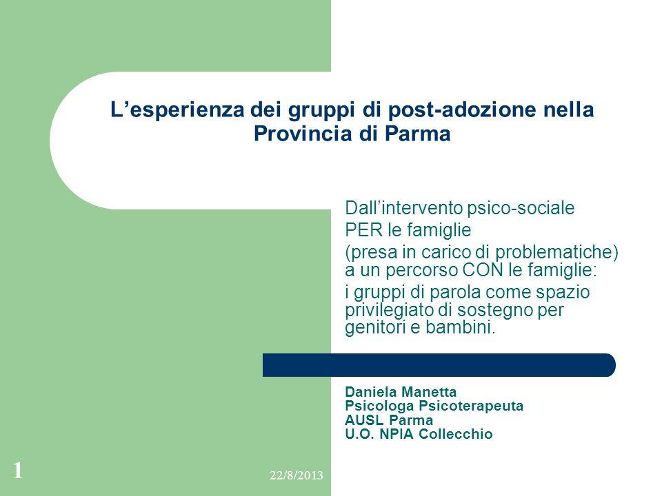 22/8/2013 1 Lesperienza dei gruppi di post-adozione nella Provincia di Parma Dallintervento psico-sociale PER le famiglie (presa in carico di problema